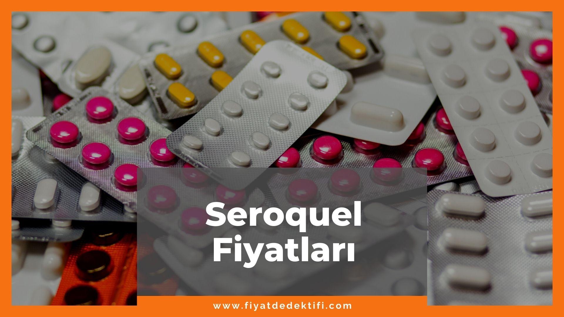Seroquel Fiyat 2021, Seroquel 25 mg, 100 mg, 200 mg Fiyatı, seroquel zamlandı mı, seroquel zamlı fiyatı ne kadar kaç tl oldu