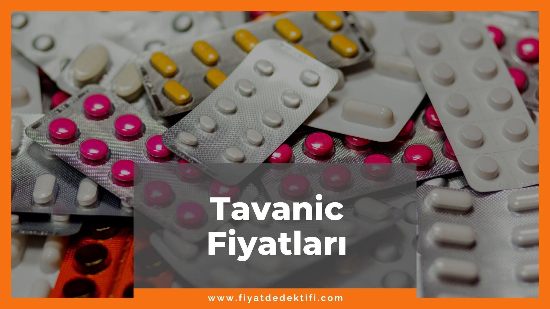 Tavanic Fiyat 2021, Tavanic 500 mg 7 Film Tablet Fiyatı, tavanic zamlandı mı, tavanic zamlı fiyatı ne kadar kaç tl oldu